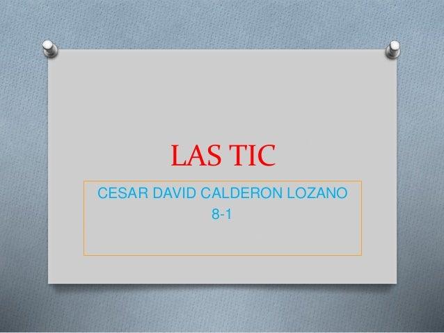 LAS TIC CESAR DAVID CALDERON LOZANO 8-1