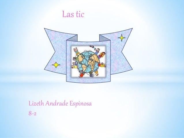 Las tic Lizeth Andrade Espinosa 8-2