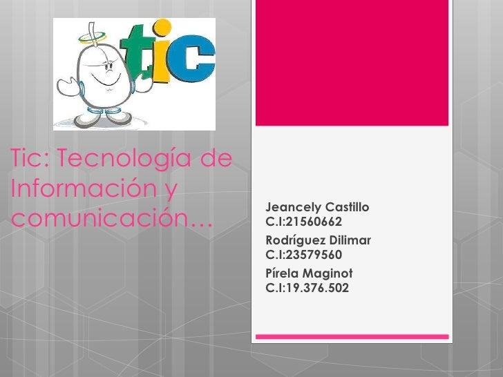 Tic: Tecnología deInformación y                     Jeancely Castillocomunicación…        C.I:21560662                    ...