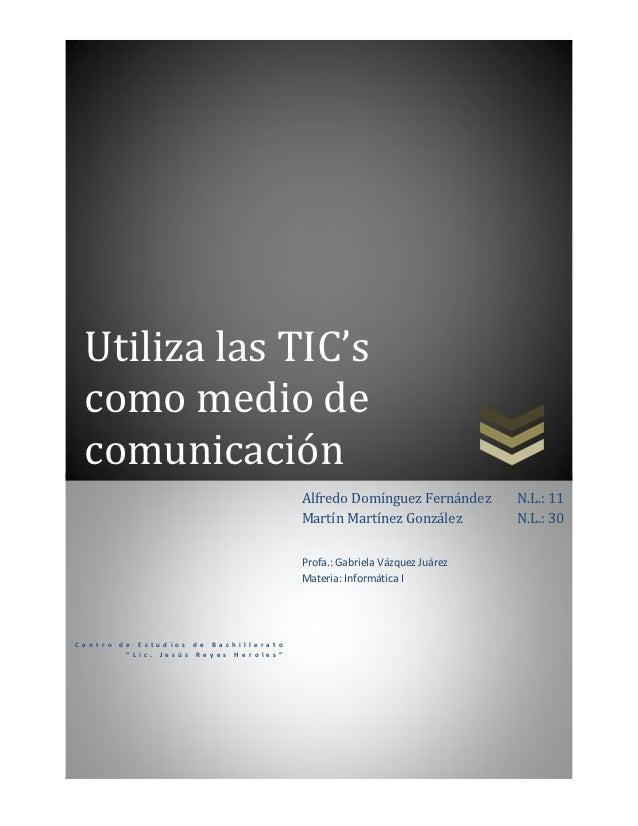 Utiliza las TIC's  como medio de  comunicación                                                                Alfredo Domí...