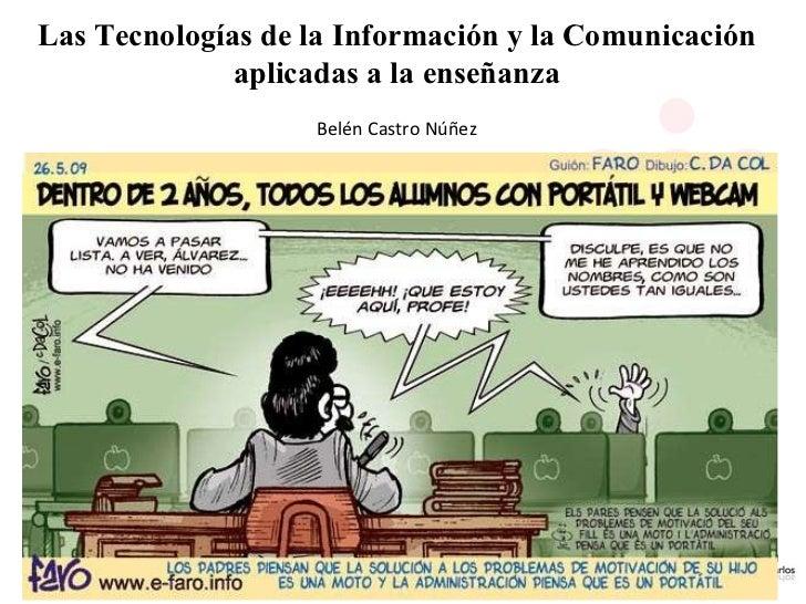 Las Tecnologías de la Información y la Comunicación aplicadas a la enseñanza Belén Castro Núñez