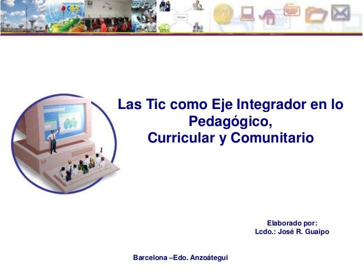 Las Tic como Eje Integrador en lo          Pedagógico,    Curricular y Comunitario                                  Elabor...