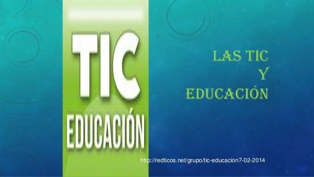 LAS TIC Y EDUCACIÓN  http://redticos.net/grupo/tic-educacion7-02-2014