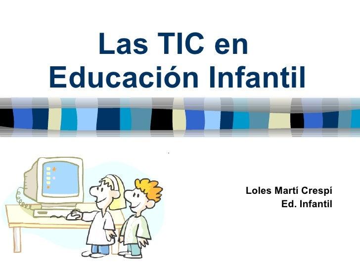 Las TIC en  Educación Infantil Loles Martí Crespí Ed. Infantil