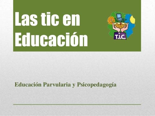 Las tic enEducaciónEducación Parvularia y Psicopedagogía