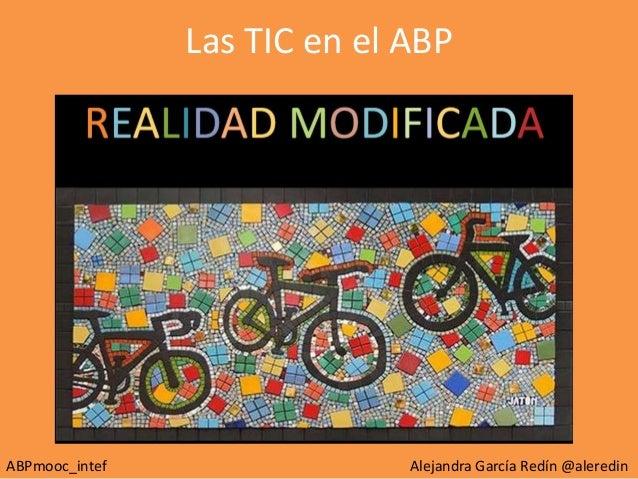 Las TIC en el ABP ABPmooc_intef Alejandra García Redín @aleredin