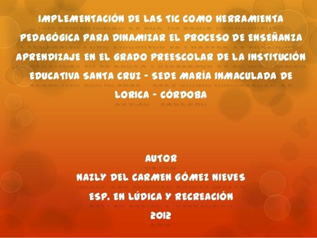 IMPLEMENTACIÓN DE LAS TIC COMO HERRAMIENTAPEDAGÓGICA PARA DINAMIZAR EL PROCESO DE ENSEÑANZAAPRENDIZAJE EN EL GRADO PREESCO...