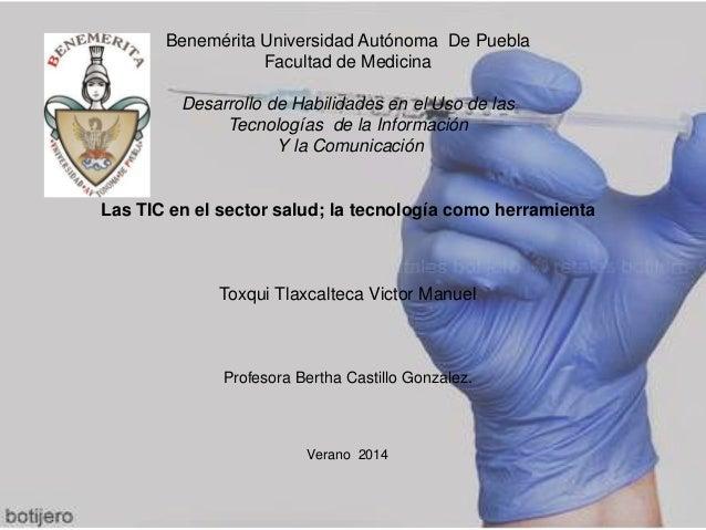 Benemérita Universidad Autónoma De Puebla Facultad de Medicina Desarrollo de Habilidades en el Uso de las Tecnologías de l...
