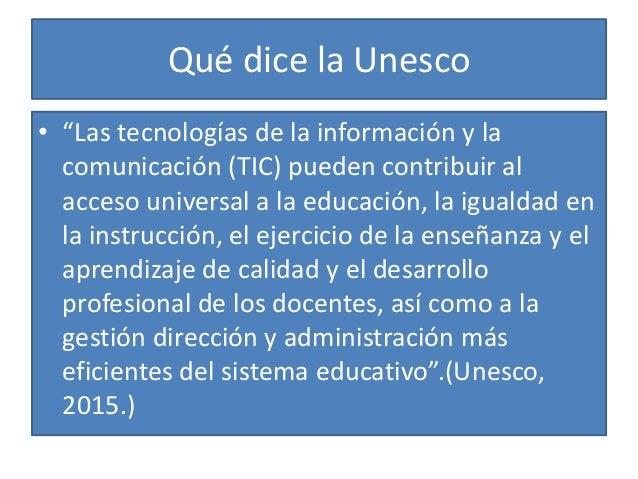 """Qué dice la Unesco • """"Las tecnologías de la información y la comunicación (TIC) pueden contribuir al acceso universal a la..."""