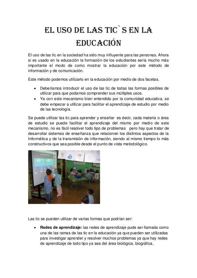 El uso de las tic`s en la educación El uso de las tic en la sociedad ha sido muy influyente para las personas. Ahora si es...