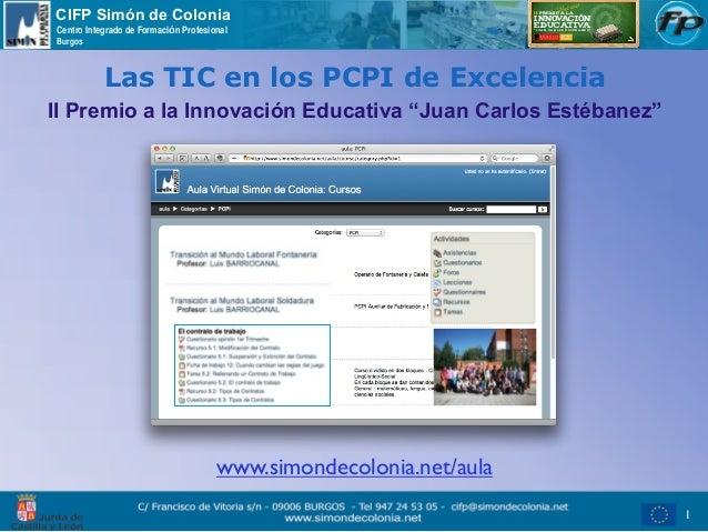 CIFP Simón de ColoniaCentro Integrado de Formación ProfesionalBurgos           Las TIC en los PCPI de ExcelenciaII Premio ...