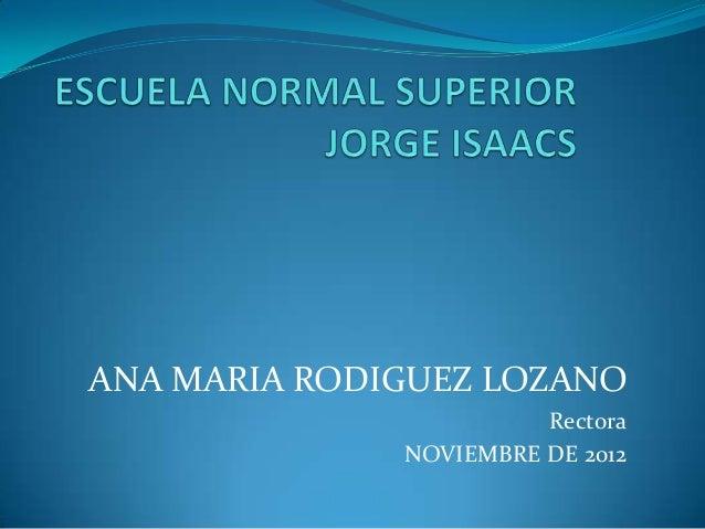 ANA MARIA RODIGUEZ LOZANO                        Rectora              NOVIEMBRE DE 2012