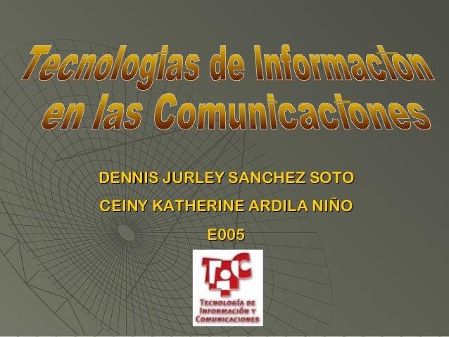 DENNIS JURLEY SANCHEZ SOTODENNIS JURLEY SANCHEZ SOTO CEINY KATHERINE ARDILA NIÑOCEINY KATHERINE ARDILA NIÑO E005E005