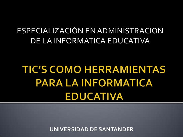 ESPECIALIZACIÓN EN ADMINISTRACION DE LA INFORMATICA EDUCATIVA<br />TIC'S COMO HERRAMIENTAS PARA LA INFORMATICA EDUCATIVA<b...