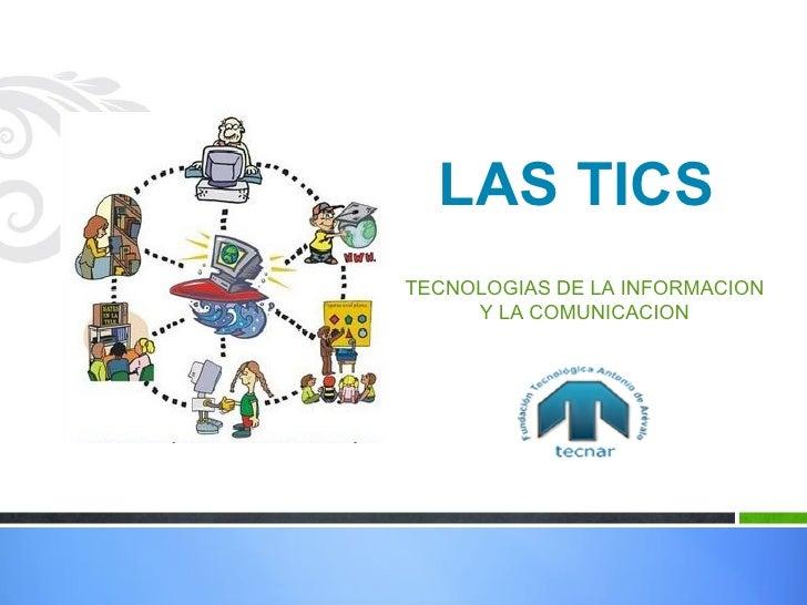 LAS TICSTECNOLOGIAS DE LA INFORMACION     Y LA COMUNICACION
