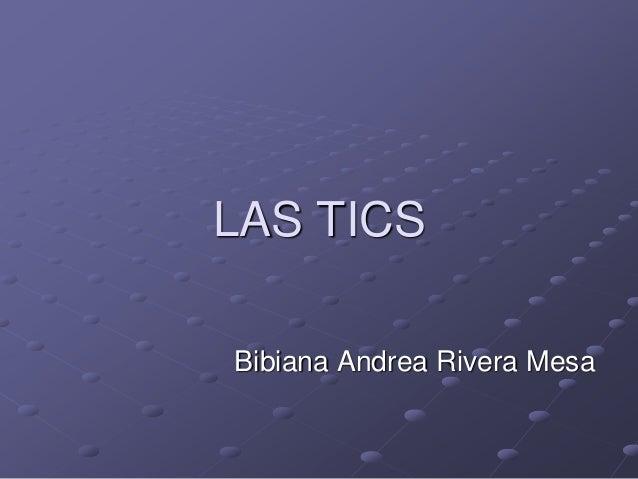 LAS TICSBibiana Andrea Rivera Mesa