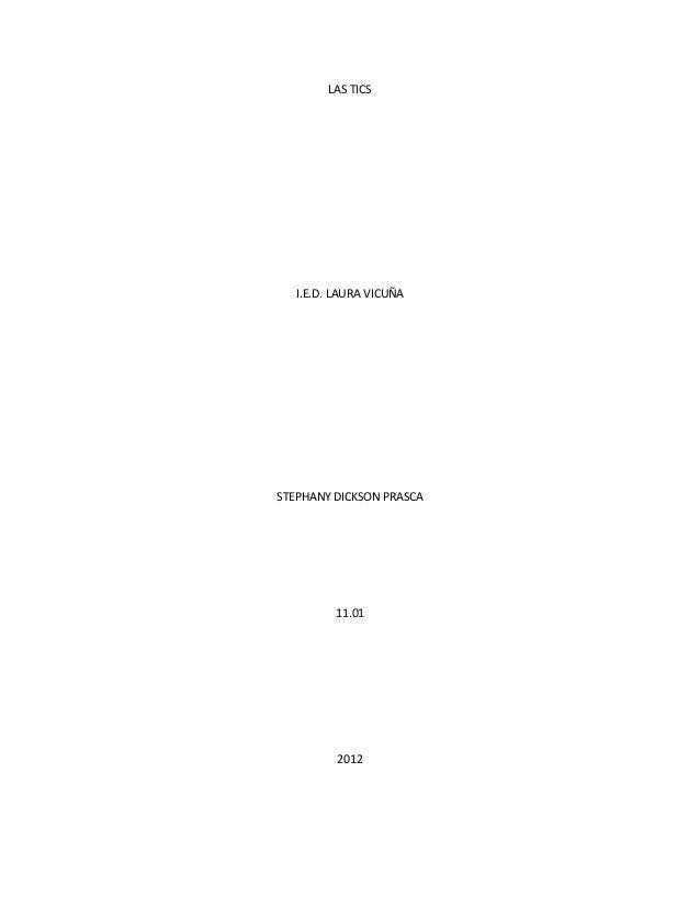 LAS TICS  I.E.D. LAURA VICUÑA  STEPHANY DICKSON PRASCA  11.01  2012