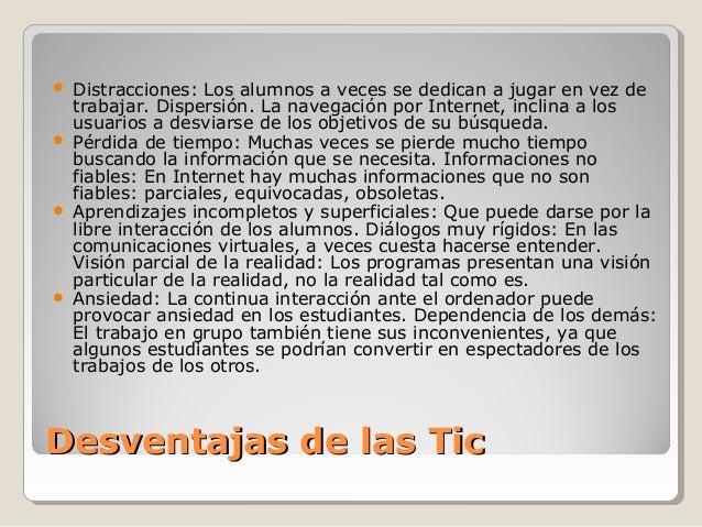 Desventajas de las TicDesventajas de las Tic  Distracciones: Los alumnos a veces se dedican a jugar en vez de trabajar. D...