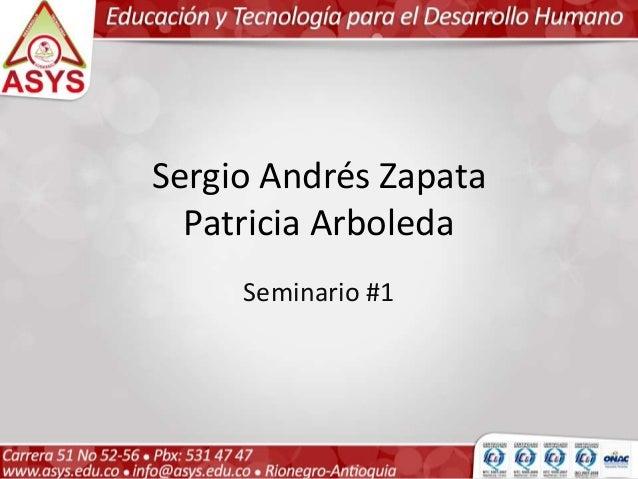 Sergio Andrés Zapata  Patricia Arboleda  Seminario #1