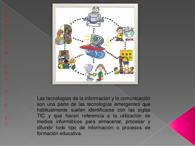 ¿  Q  U  e  S  O  N  L  A  S  T  I  C  '  S  ?  Las tecnologías de la información y la comunicación  son una parte de las ...