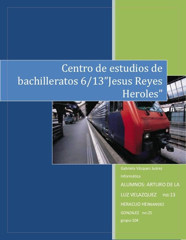 """Centro de estudios debachilleratos 6/13""""Jesus Reyes                       Heroles""""                      Gabriela Vázquez J..."""
