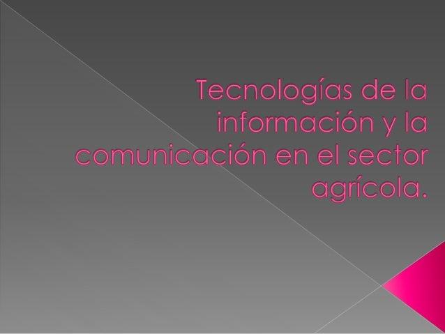  las tecnologías de la información y comunicación para la agricultura y ganadería, a primera vista, junto con las escasas...
