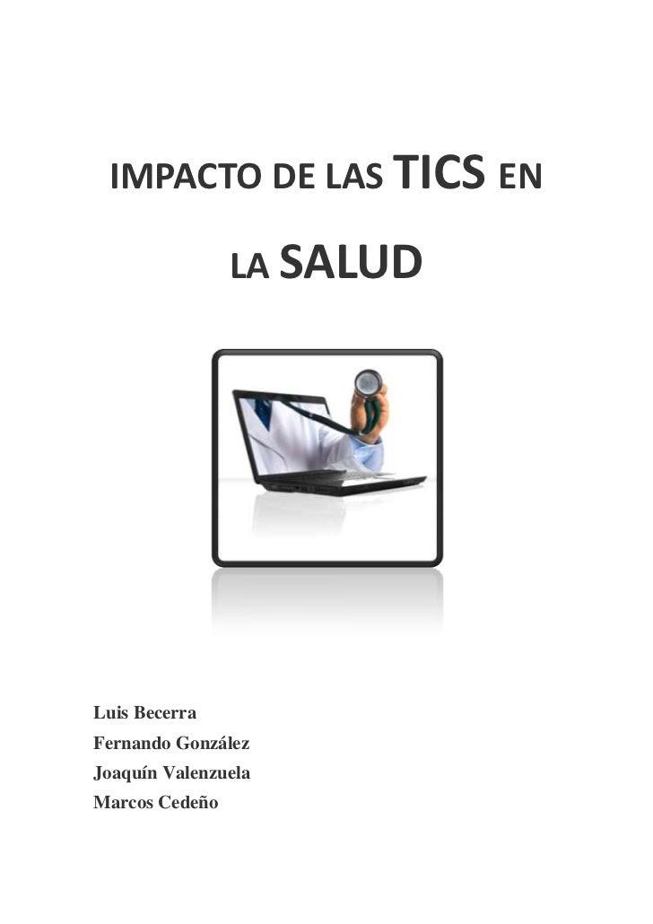 IMPACTO DE LAS TICS EN LA SALUD<br />Luis Becerra<br />Fernando González<br />Joaquín Valenzuela<br />Marcos Cedeño<br />I...