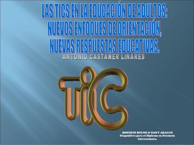 ROBERTO BUENO & DANY ARAUJO Diapositiva para el Diploma en Docencia Universitaria.