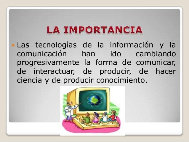    Las tecnologías de la información y la    comunicación     han     ido    cambiando    progresivamente la forma de com...