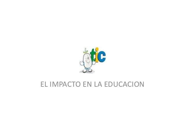 EL IMPACTO EN LA EDUCACION
