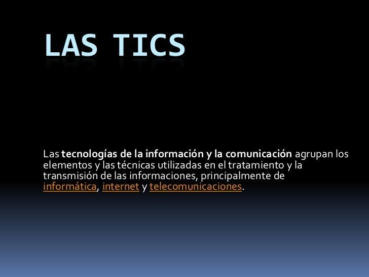 LasTics<br />Las tecnologías de la información y la comunicación agrupan los elementos y las técnicas utilizadas en el tra...