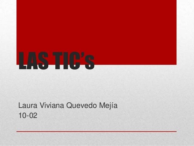 LAS TIC's Laura Viviana Quevedo Mejía 10-02