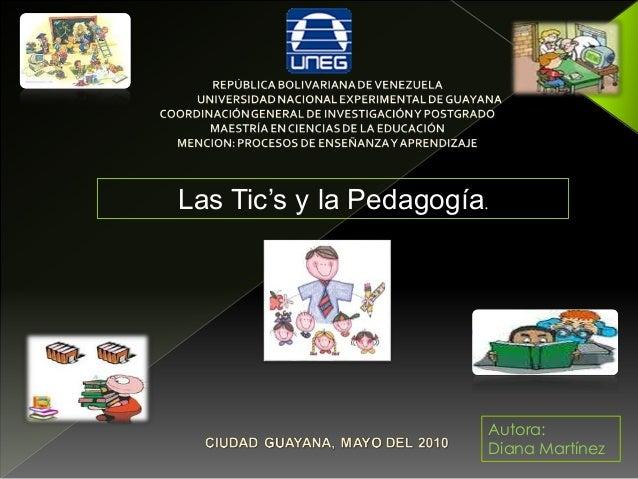 Las Tic's y la Pedagogía. Autora: Diana Martínez