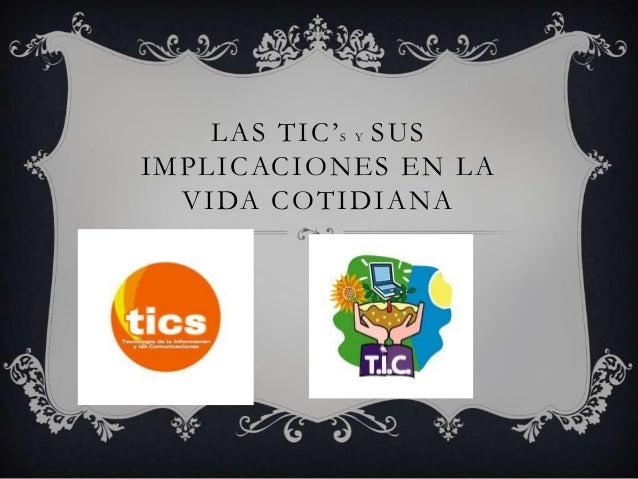 LAS TIC' S Y SUS IMPLICACIONES EN LA VIDA COTIDIANA