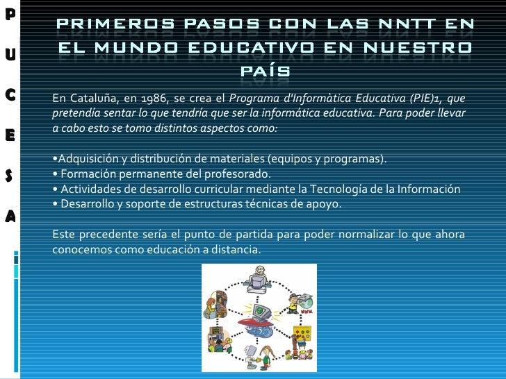 En Cataluña, en 1986, se crea el  Programa d'Informàtica Educativa (PIE)1, que pretendía sentar lo que tendría que ser la ...