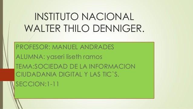 INSTITUTO NACIONAL WALTER THILO DENNIGER. PROFESOR: MANUEL ANDRADES ALUMNA: yaseri liseth ramos TEMA:SOCIEDAD DE LA INFORM...