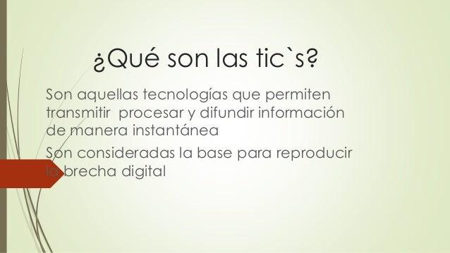¿Qué son las tic`s? Son aquellas tecnologías que permiten transmitir procesar y difundir información de manera instantánea...
