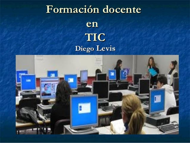Formación docente       en      TIC     Diego Levis