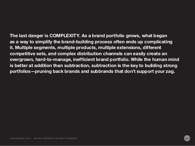 The last danger is COMPLEXITY. As a brand portfolio grows, what began as a way to simplify the brand-building process ofte...