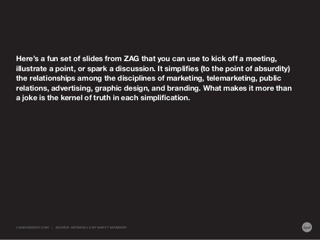 Here's a fun set of slides from ZAG that you can use to kick off a meeting, illustrate a point, or spark a discussion. It ...