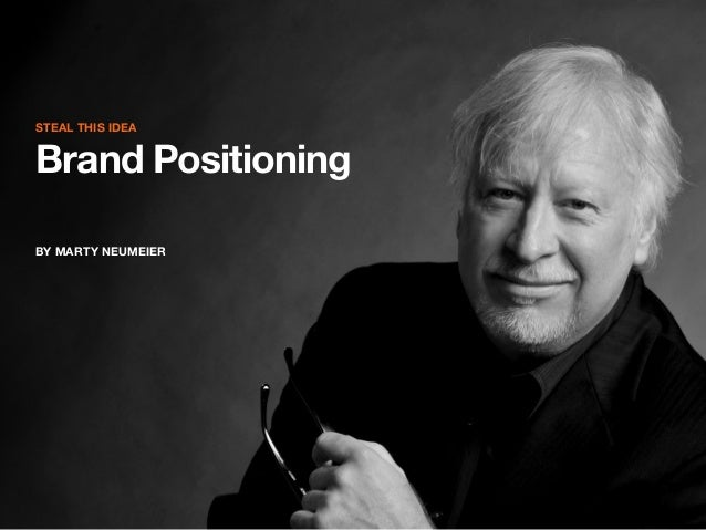 STEAL THIS IDEA  Brand Positioning BY MARTY NEUMEIER