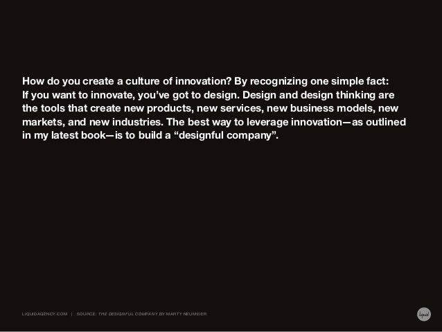 How do you create a culture of innovation? By recognizing one simple fact: If you want to innovate, you've got to design. ...