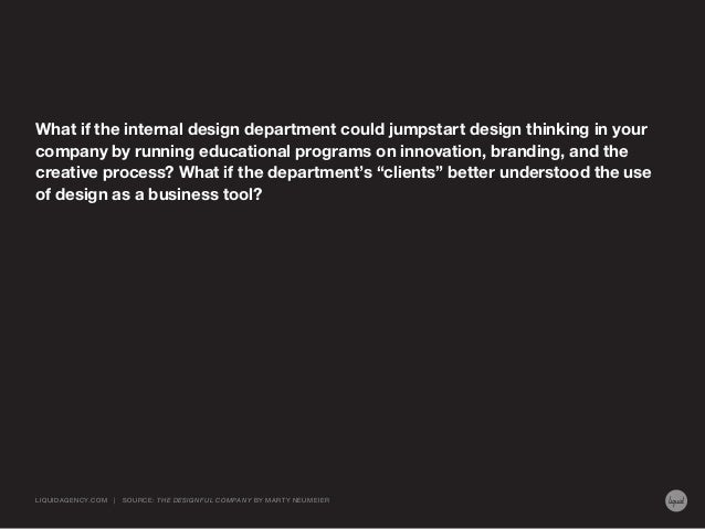 What if the internal design department could jumpstart design thinking in your company by running educational programs on ...
