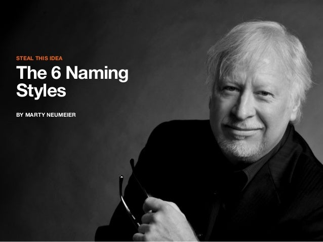 STEAL THIS IDEA  The 6 Naming Styles BY MARTY NEUMEIER