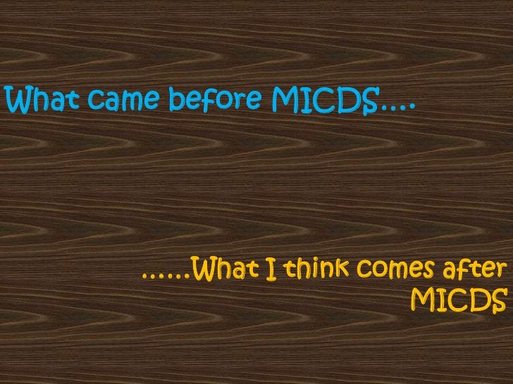 What came before MICDS…. <br />……What I think comes after MICDS<br />