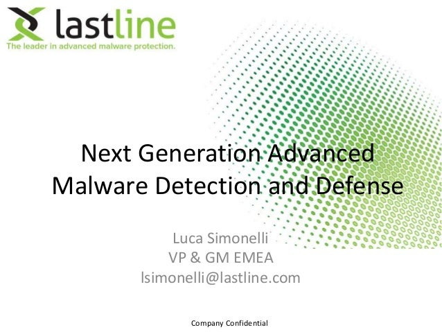 Next Generation Advanced Malware Detection and Defense Luca Simonelli VP & GM EMEA lsimonelli@lastline.com Company Confide...