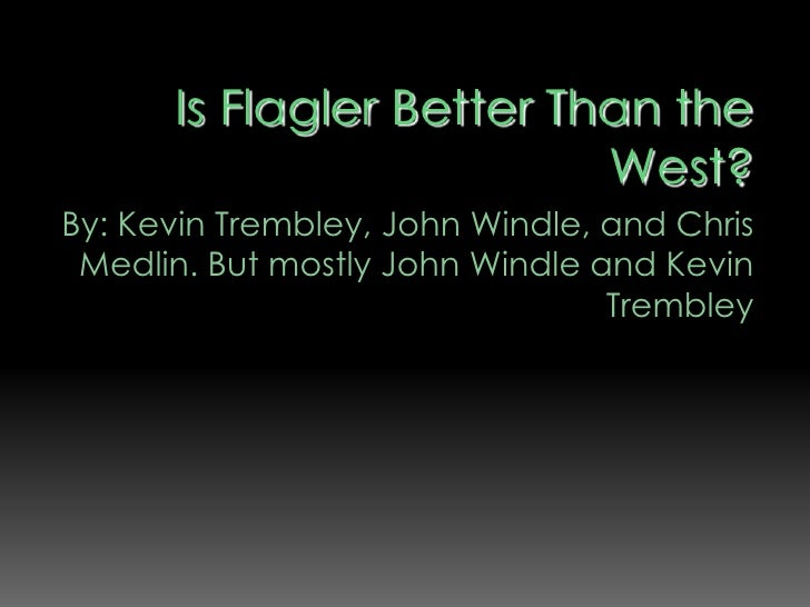 Is Flagler Better Than the West?<br />By: Kevin Trembley, John Windle, and Chris Medlin. But mostly John Windleand Kevin T...