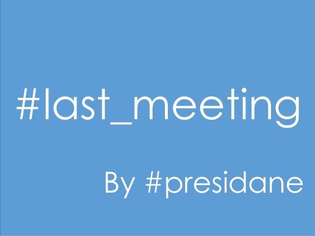 #last_meeting By #presidane