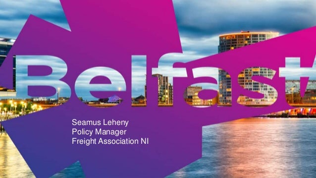 Seamus Leheny Policy Manager Freight Association NI