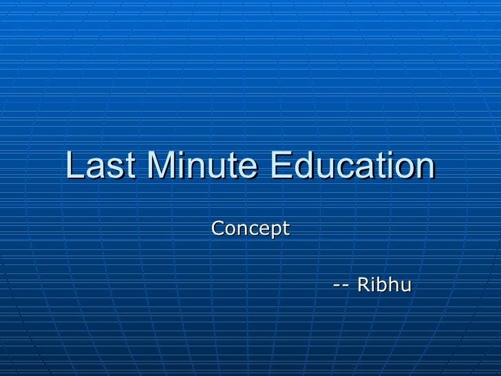 Last Minute Education Concept -- Ribhu